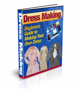 Dress Making : Beginners Guide to Making Your Own Dress