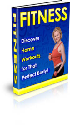 Fitness - Discover Home Workouts for That Perfect Body!